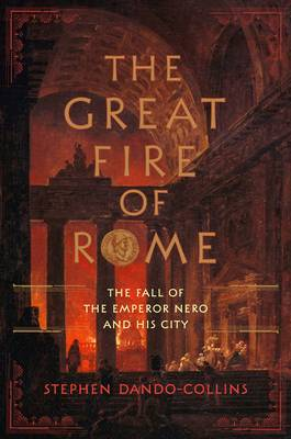 The Great Fire of Rome: The Fall of the Emperor Nero and His City (Hardback)