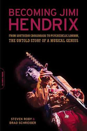 Becoming Jimi Hendrix: From Southern Crossroads to Psychedelic London, the Untold Story of a Musical Genius (Paperback)