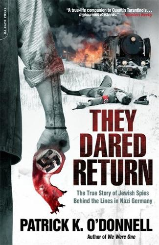 They Dared Return: The True Story of Jewish Spies Behind the Lines in Nazi Germany (Paperback)