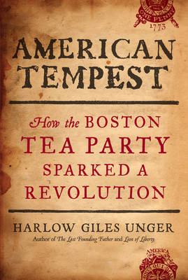 American Tempest: How the Boston Tea Party Sparked a Revolution (Hardback)