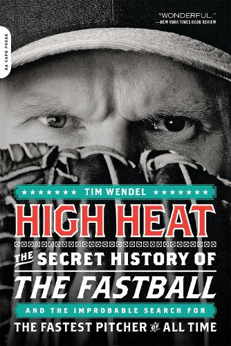 High Heat: The Secret History of the Fastball and the Improbable Search for the Fastest Pitcher of All Time (Paperback)