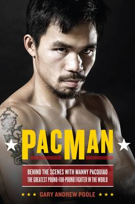 PacMan: Behind the Scenes with Manny Pacquiao - The Greatest Pound-for-pound Fighter in the World (Paperback)