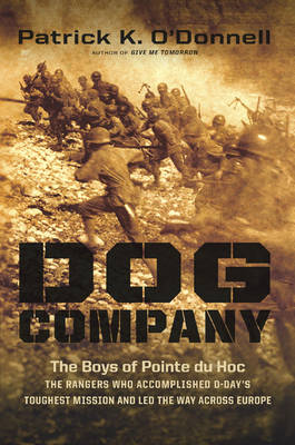 Dog Company: The Boys of Pointe Du Hoc--the Rangers Who Accomplished D-Day's Toughest Mission and Led the Way Across Europe (Hardback)