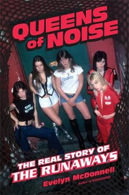 Queens of Noise: The Real Story of the Runaways (Hardback)