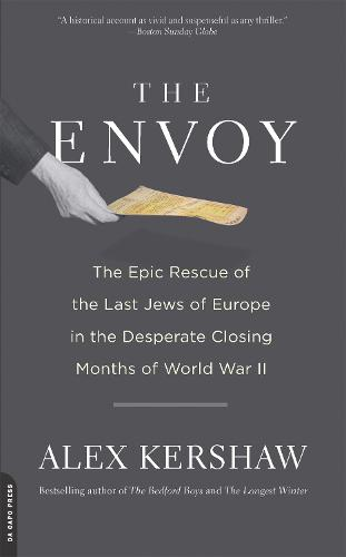 The Envoy: The Epic Rescue of the Last Jews of Europe in the Desperate Closing Months of World War II (Paperback)