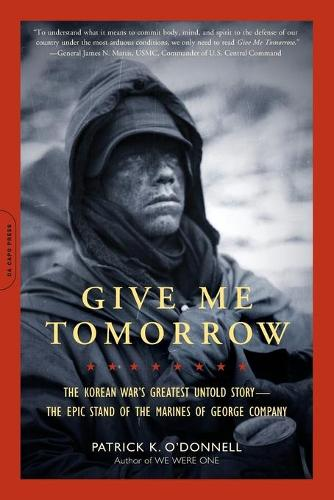 Give Me Tomorrow: The Korean War's Greatest Untold Story--The Epic Stand of the Marines of George Company (Paperback)