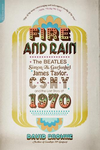 Fire and Rain: The Beatles, Simon and Garfunkel, James Taylor, CSNY, and the Lost Story of 1970 (Paperback)