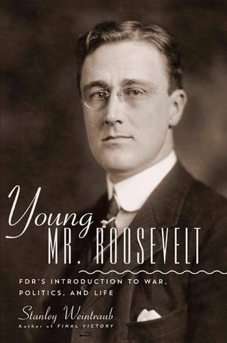 Young Mr. Roosevelt: FDR's Introduction to War, Politics, and Life (Hardback)