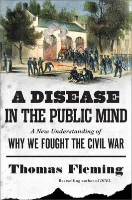 A Disease in the Public Mind: A New Understanding of Why We Fought the Civil War (Hardback)