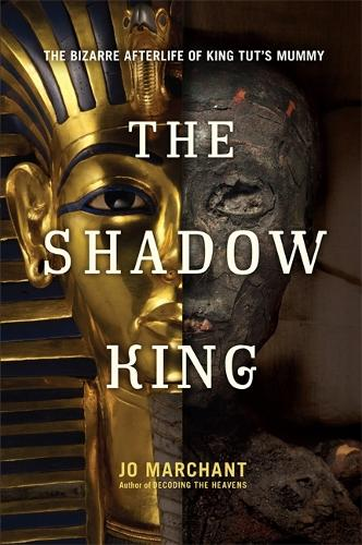 The Shadow King: The Bizarre Afterlife of King Tut's Mummy (Hardback)