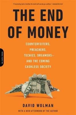 The End of Money: Counterfeiters, Preachers, Techies, Dreamers--and the Coming Cashless Society (Paperback)
