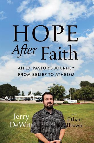 Hope after Faith: An Ex-Pastor's Journey from Belief to Atheism (Hardback)