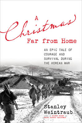 A Christmas Far from Home: An Epic Tale of Courage and Survival During the Korean War (Hardback)