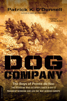Dog Company: The Boys of Pointe du Hoc--the Rangers Who Accomplished D-Day's Toughest Mission and Led the Way across Europe (Paperback)