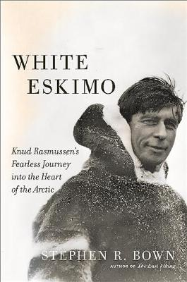 White Eskimo: Knud Rasmussen's Fearless Journey into the Heart of the Arctic (Hardback)