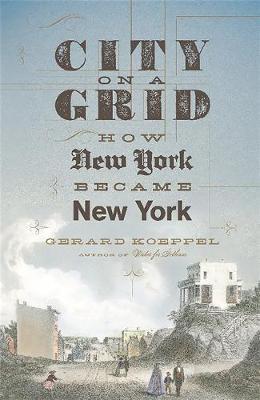 City on a Grid: How New York Became New York (Hardback)