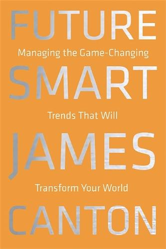 Future Smart: Managing the Game-Changing Trends that Will Transform Your World (Hardback)