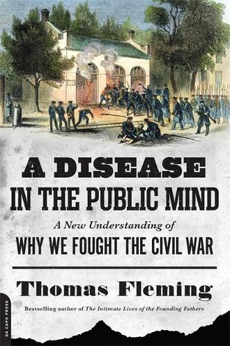 A Disease in the Public Mind: A New Understanding of Why We Fought the Civil War (Paperback)