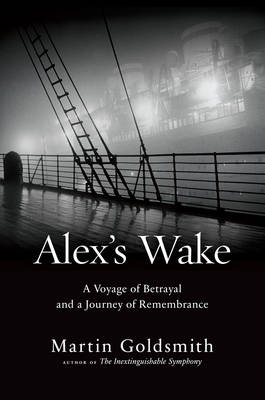 Alex's Wake: A Voyage of Betrayal and a Journey of Remembrance (Hardback)