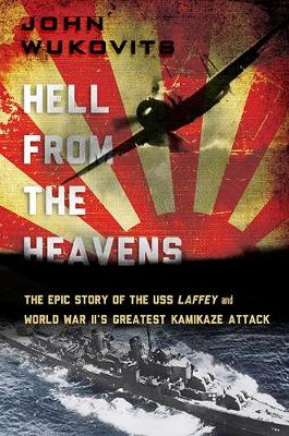 Hell from the Heavens: The Epic Story of the USS Laffey and World War II's Greatest Kamikaze Attack (Hardback)