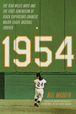 1954: The Year Willie Mays and the First Generation of Black Superstars Changed Major League Baseball Forever (Hardback)