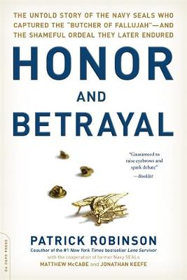 """Honor and Betrayal: The Untold Story of the Navy SEALs Who Captured the """"Butcher of Fallujah""""--and the Shameful Ordeal They Later Endured (Paperback)"""