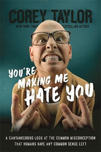 You're Making Me Hate You: A Cantankerous Look at the Common Misconception That Humans Have Any Common Sense Left (Hardback)