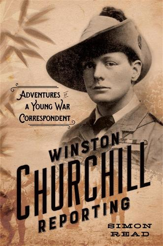 Winston Churchill Reporting: Adventures of a Young War Correspondent (Hardback)