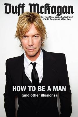 How to Be a Man: (and other illusions) (Hardback)