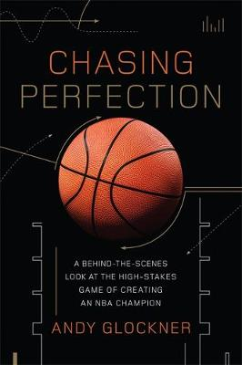 Chasing Perfection: A Behind-the-Scenes Look at the High-Stakes Game of Creating an NBA Champion (Hardback)