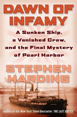 Dawn of Infamy: A Sunken Ship, a Vanished Crew, and the Final Mystery of Pearl Harbor (Hardback)