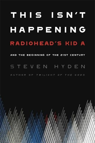 This Isn't Happening: Radiohead's 'Kid A' and the Beginning of the 21st Century (Paperback)