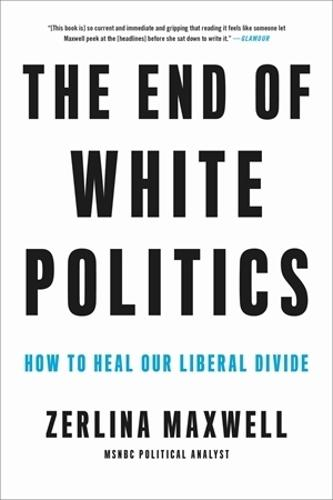 The End of White Politics: How to Heal Our Liberal Divide (Paperback)