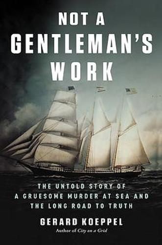 Not a Gentleman's Work: The Untold Story of a Gruesome Murder at Sea and the Long Road to Truth (Hardback)