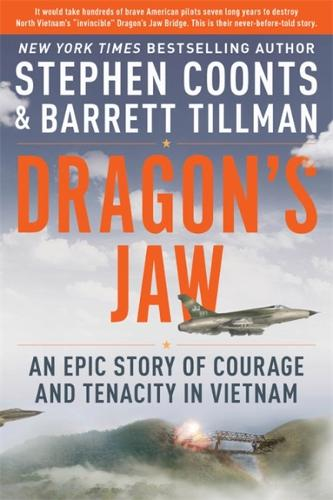 Dragon's Jaw: An Epic Story of Courage and Tenacity in Vietnam (Hardback)