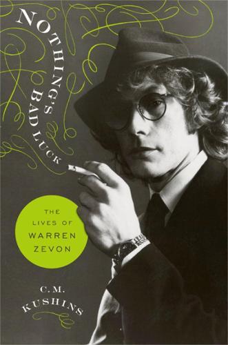 Nothing's Bad Luck: The Lives of Warren Zevon (Hardback)
