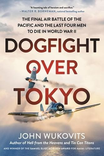 Dogfight over Tokyo: The Final Air Battle of the Pacific and the Last Four Men to Die in World War II (Paperback)