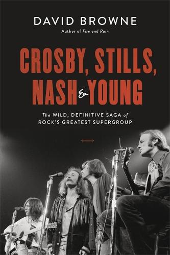 Crosby, Stills, Nash and Young: The Wild, Definitive Saga of Rock's Greatest Supergroup (Paperback)