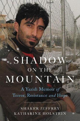 Shadow on the Mountain: A Yazidi Memoir of Terror, Resistance and Hope (Hardback)