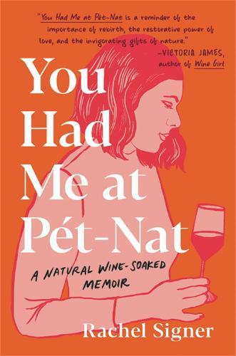 You Had Me at Pet-Nat: A Natural Wine-Soaked Memoir (Hardback)