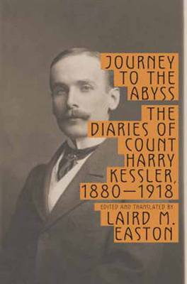 Journey to the Abyss: The Diaries of Count Harry Kessler, 1880-1918 (Hardback)