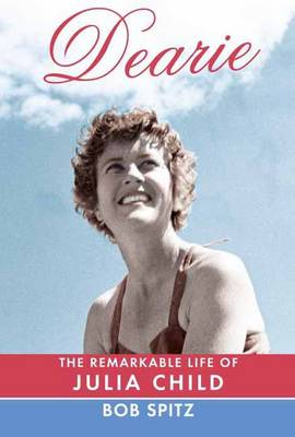 Dearie: The Remarkable Life of Julia Child (Hardback)