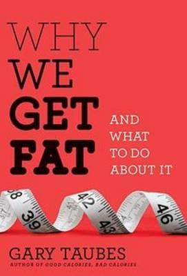 Why We Get Fat (Hardback)