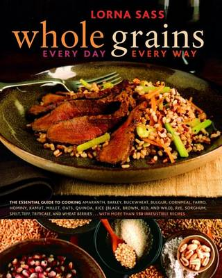 Whole Grains Every Day, Every Way (Hardback)