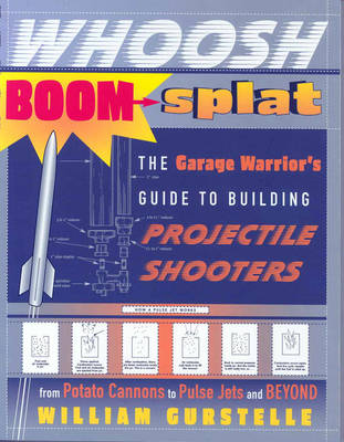 Whoosh Boom Splat: The Garage Warrior's Guide to Building Projectile Shooters (Paperback)