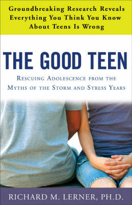 The Good Teen: Rescuing Adolescence from the Myths of the Storm and Stress Years (Paperback)