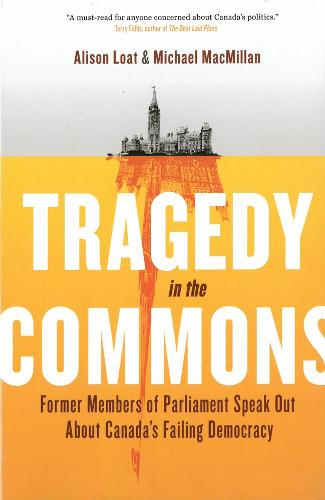 Tragedy In The Commons: What Our Members of Parliament Tell Us about Our Democracy (Hardback)