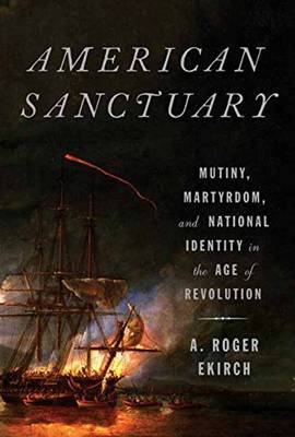 American Sanctuary: Mutiny, Martyrdom, and National Identity in the Age of Revolution (Hardback)