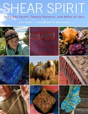 Shear Spirit: Ten Fiber Farms, Twenty Patterns, and Miles of Yarn (Hardback)
