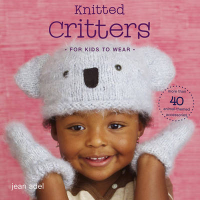 Knitted Critters for Kids to Wear: More Than 40 Animal-themed Accessories (Paperback)